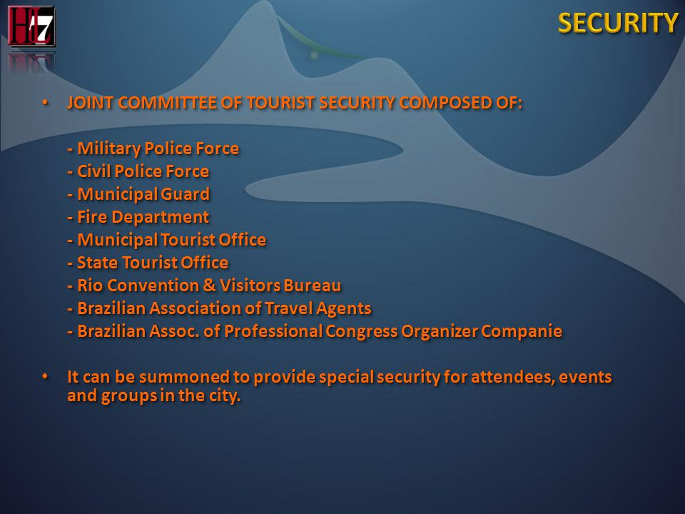 JOINT COMMITTEE OF TOURIST SECURITY COMPOSED OF: JOINT COMMITTEE OF TOURIST SECURITY COMPOSED OF: - Military Police Force - Civil Police Force - Municipal Guard - Fire Department - Municipal Tourist Office - State Tourist Office - Rio Convention & Visitors Bureau - Brazilian Association of Travel Agents - Brazilian Assoc.