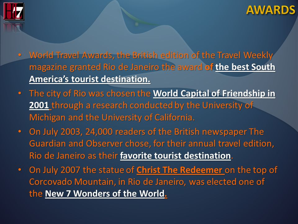 World Travel Awards, the British edition of the Travel Weekly magazine granted Rio de Janeiro the award of the best South America's tourist destination.