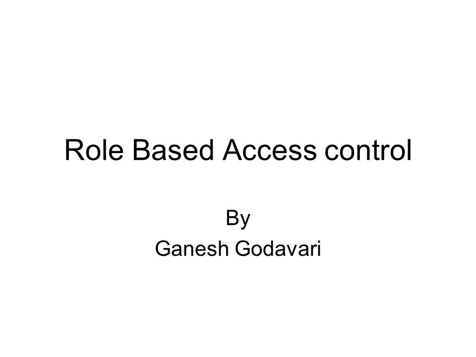 Role Based Access control By Ganesh Godavari