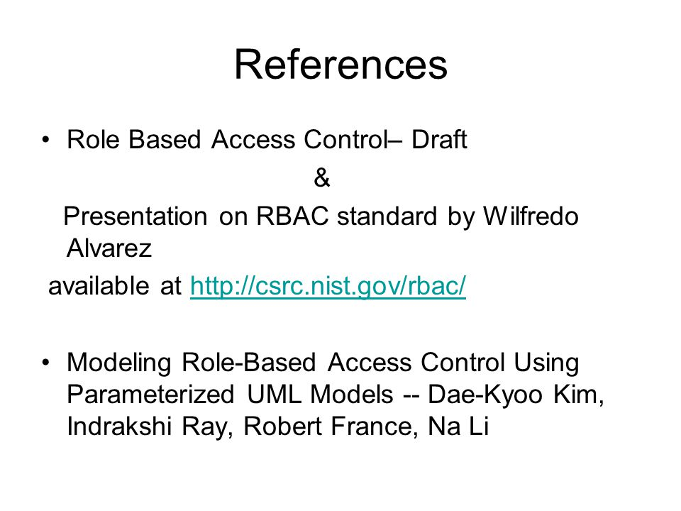 References Role Based Access Control– Draft & Presentation on RBAC standard by Wilfredo Alvarez available at http://csrc.nist.gov/rbac/http://csrc.nis