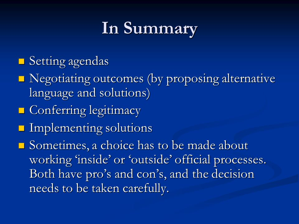 In Summary Setting agendas Setting agendas Negotiating outcomes (by proposing alternative language and solutions) Negotiating outcomes (by proposing a