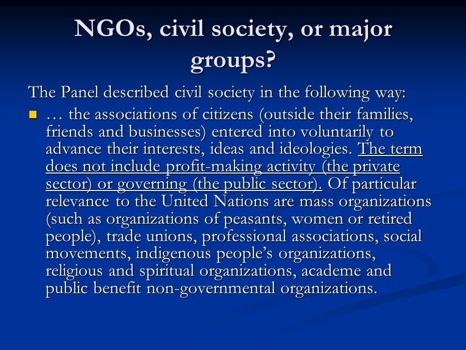 NGOs, civil society, or major groups? The Panel described civil society in the following way: … the associations of citizens (outside their families,