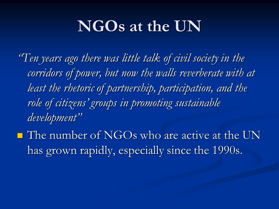 "NGOs at the UN ""Ten years ago there was little talk of civil society in the corridors of power, but now the walls reverberate with at least the rhetor"
