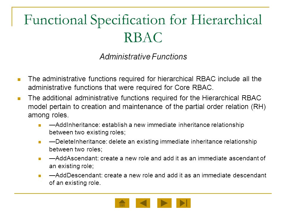 Functional Specification for Hierarchical RBAC Administrative Functions The administrative functions required for hierarchical RBAC include all the ad