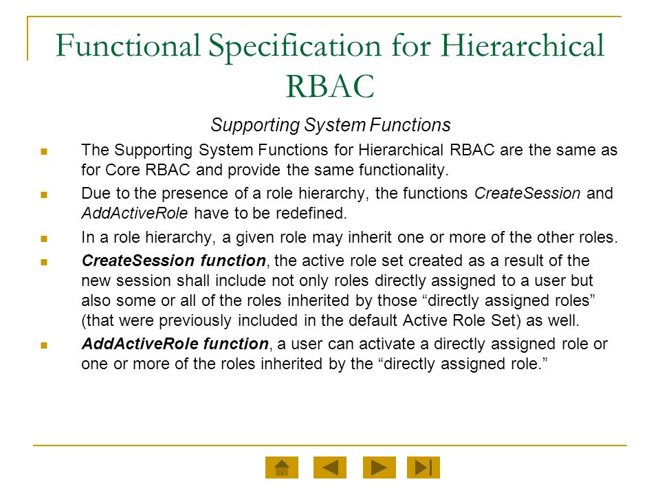 Functional Specification for Hierarchical RBAC Supporting System Functions The Supporting System Functions for Hierarchical RBAC are the same as for C