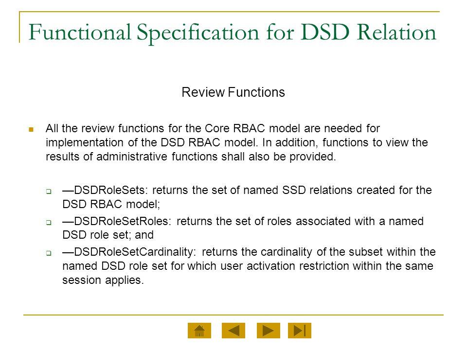 Functional Specification for DSD Relation Review Functions All the review functions for the Core RBAC model are needed for implementation of the DSD R