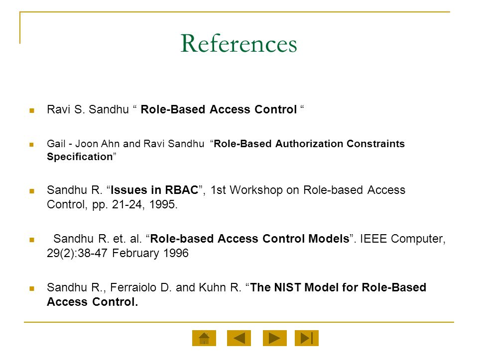 "References Ravi S. Sandhu "" Role-Based Access Control "" Gail - Joon Ahn and Ravi Sandhu ""Role-Based Authorization Constraints Specification"" Sandhu R."