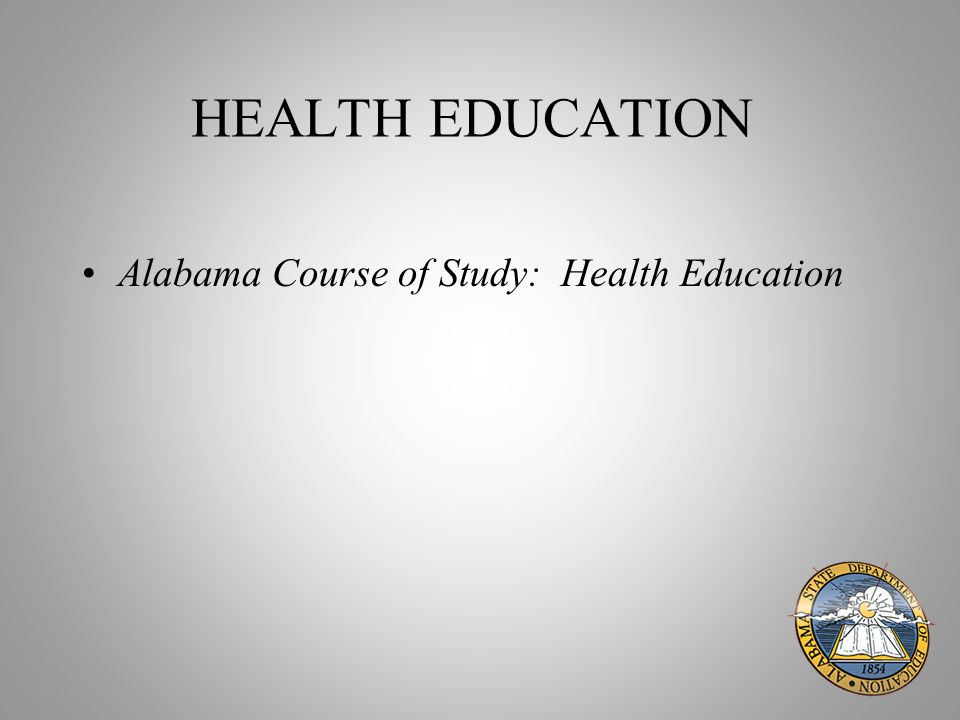 HEALTH EDUCATION Alabama Course of Study: Health Education