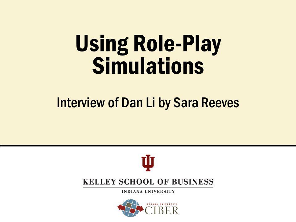 P. Roberto GarciaFeb. 2, 2007School of Education Breeze Workshop Interview of Dan Li by Sara Reeves Using Role-Play Simulations