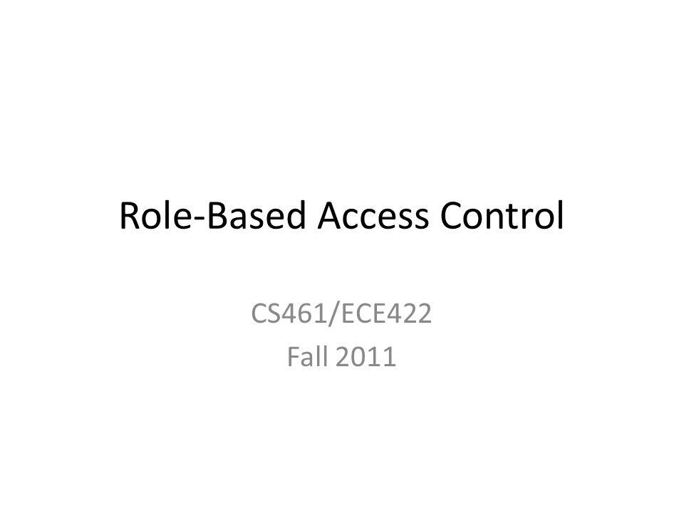 Role-Based Access Control CS461/ECE422 Fall 2011
