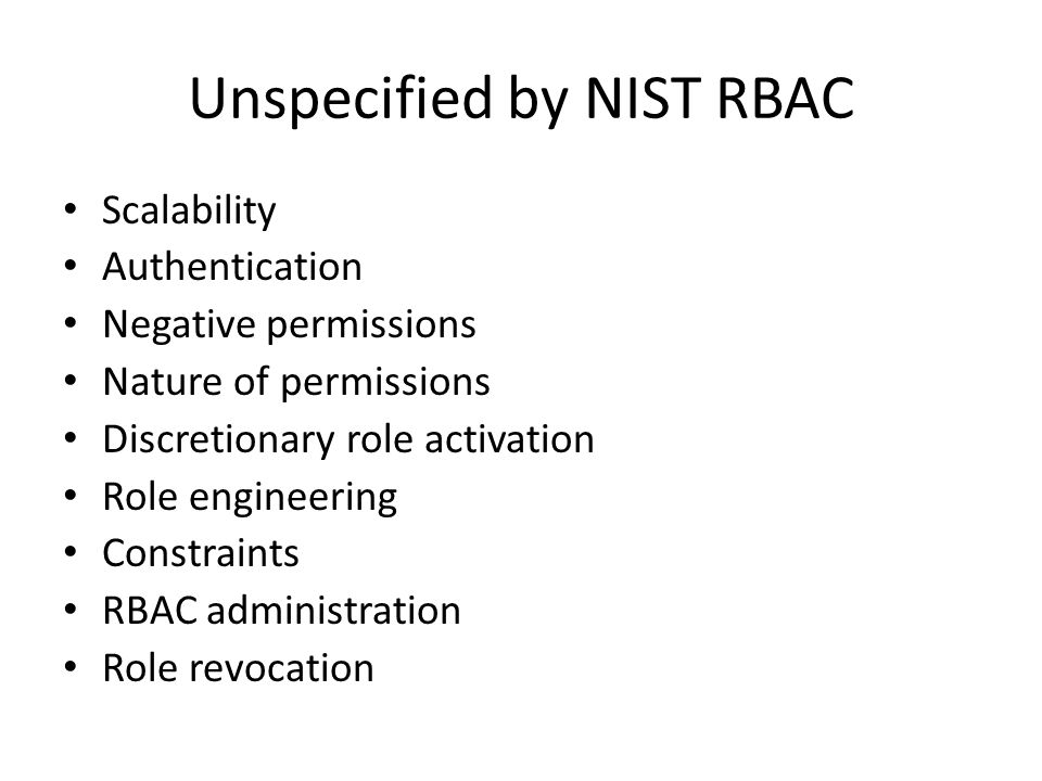 Unspecified by NIST RBAC Scalability Authentication Negative permissions Nature of permissions Discretionary role activation Role engineering Constraints RBAC administration Role revocation