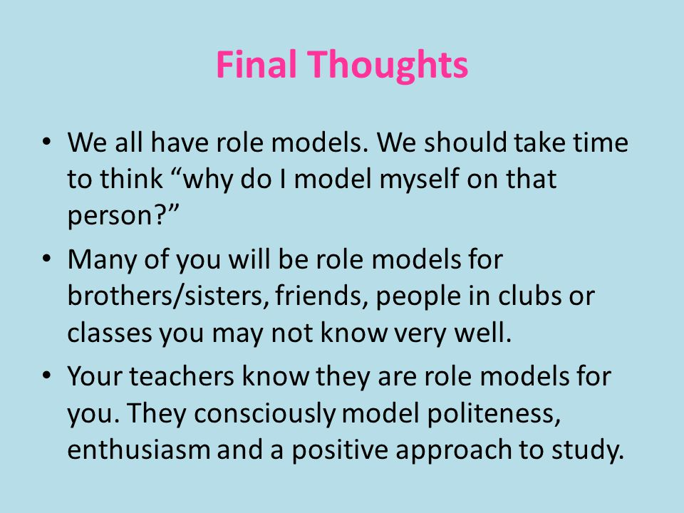 Final Thoughts We all have role models.