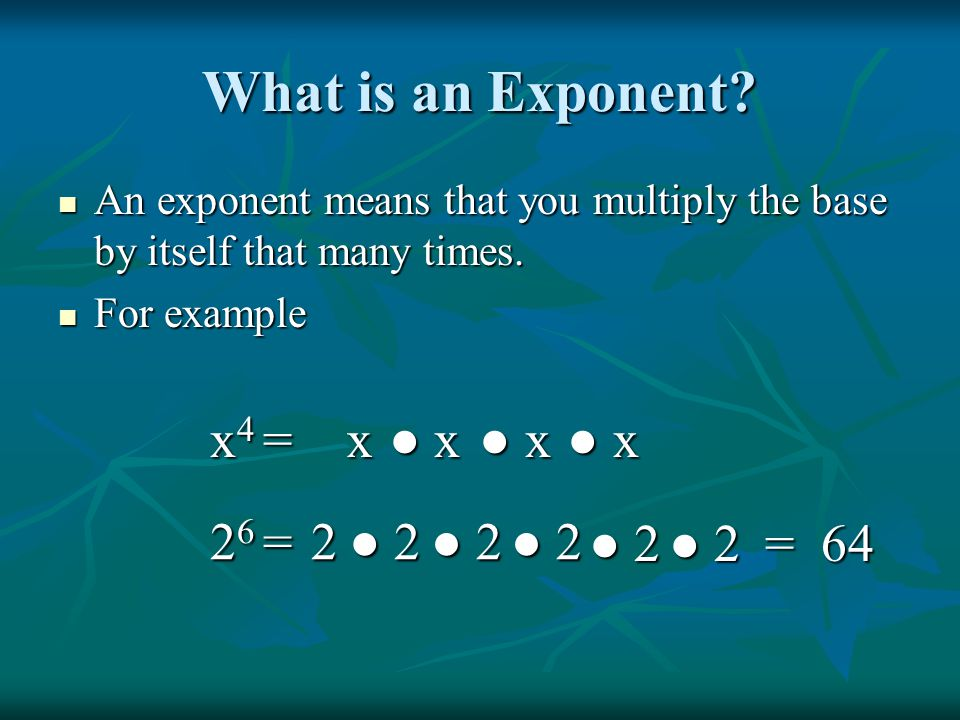 What is an Exponent? An exponent means that you multiply the base by itself that many times. An exponent means that you multiply the base by itself th