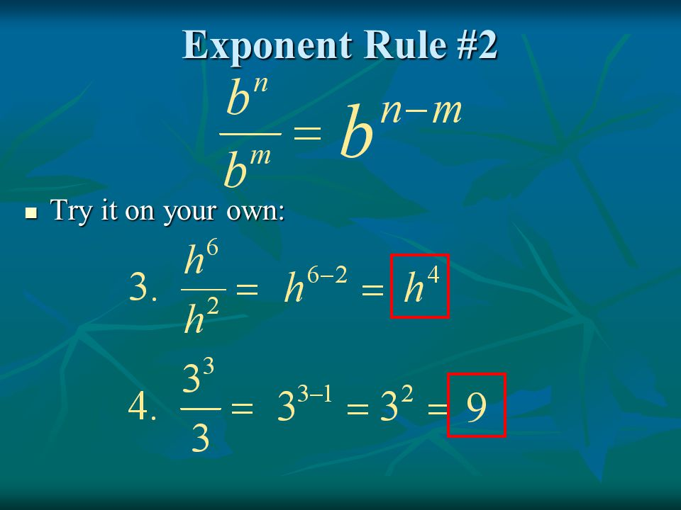 Exponent Rule #3 When raising a power to a power you multiply the exponents When raising a power to a power you multiply the exponents For example For example