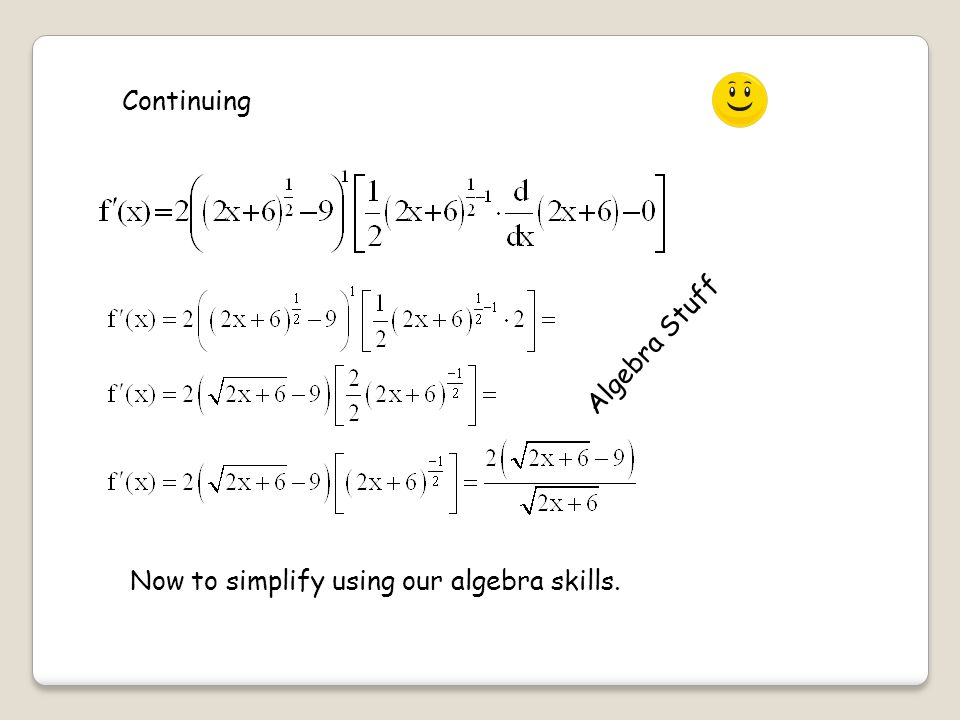 Continuing Now to simplify using our algebra skills. Algebra Stuff