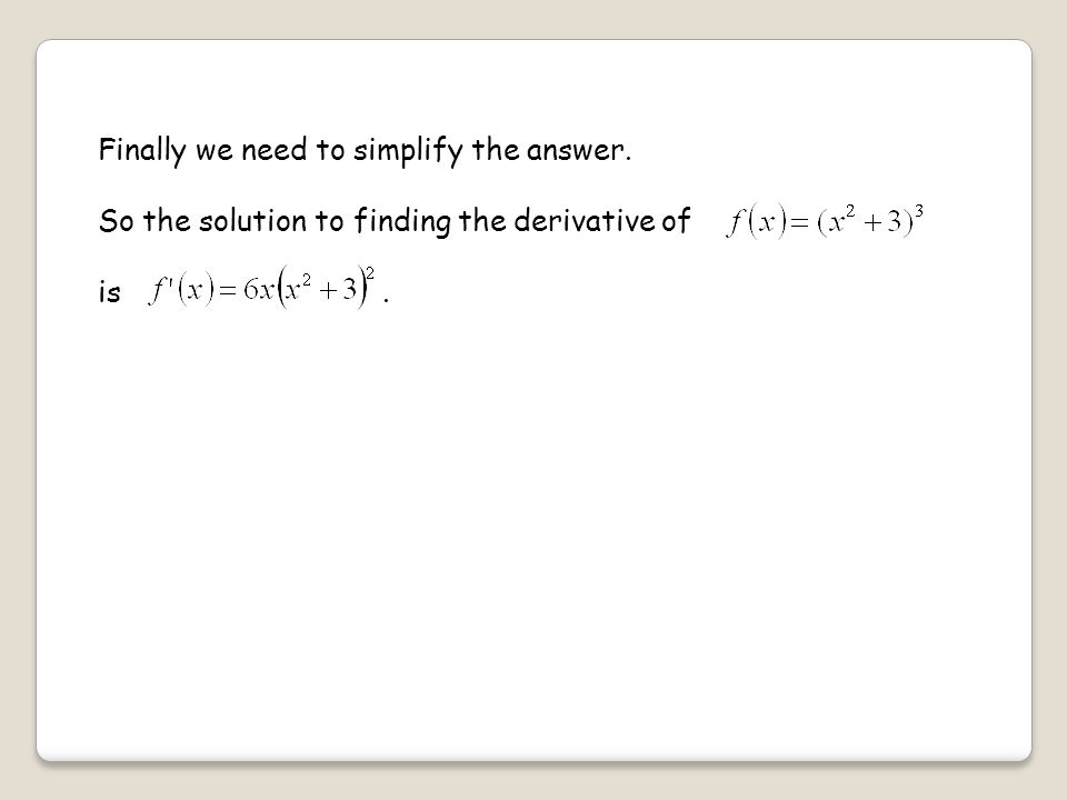 Finally we need to simplify the answer. So the solution to finding the derivative of is.