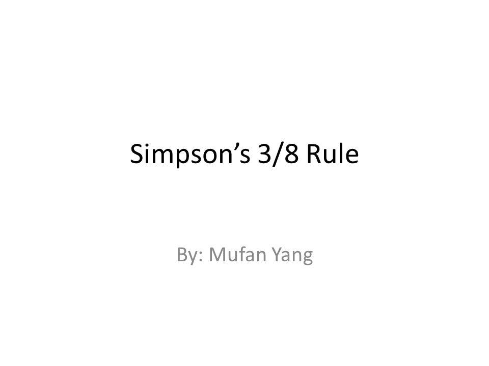 Simpson's 3/8 Rule By: Mufan Yang