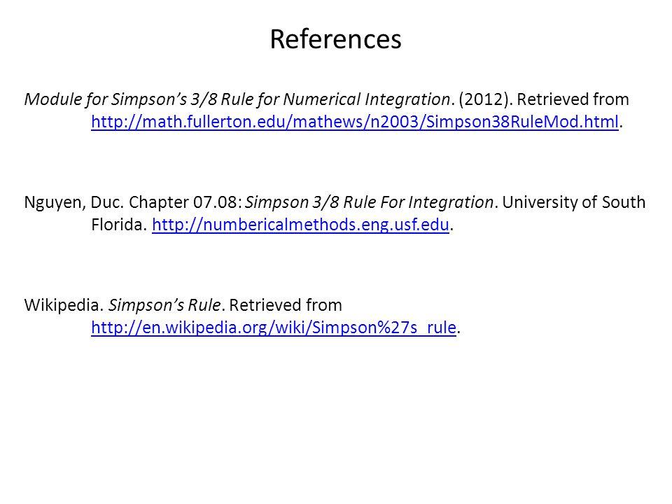 References Module for Simpson's 3/8 Rule for Numerical Integration. (2012). Retrieved from http://math.fullerton.edu/mathews/n2003/Simpson38RuleMod.ht