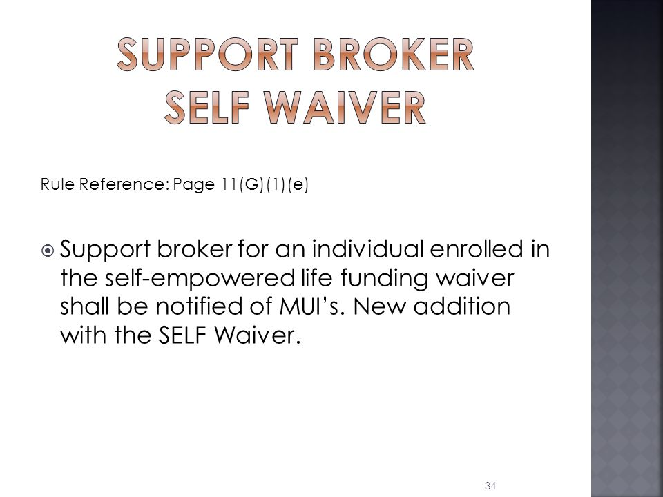 Rule Reference: Page 11(G)(1)(e)  Support broker for an individual enrolled in the self-empowered life funding waiver shall be notified of MUI's.