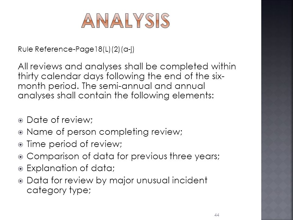 Rule Reference-Page18(L)(2)(a-j) All reviews and analyses shall be completed within thirty calendar days following the end of the six- month period.