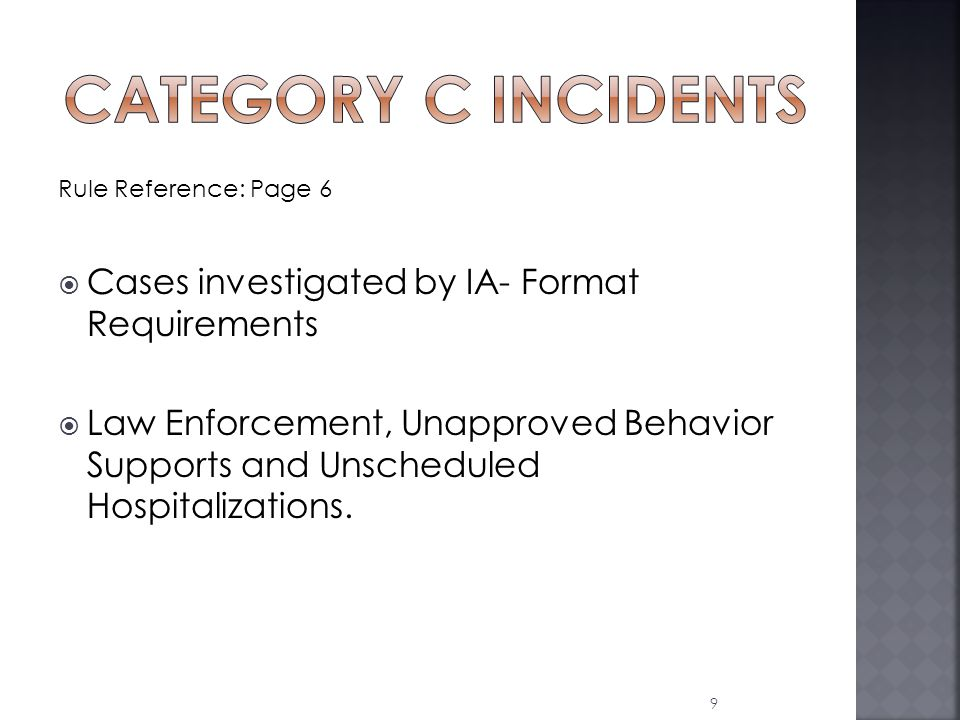 Rule Reference: Page 6  Cases investigated by IA- Format Requirements  Law Enforcement, Unapproved Behavior Supports and Unscheduled Hospitalizations.