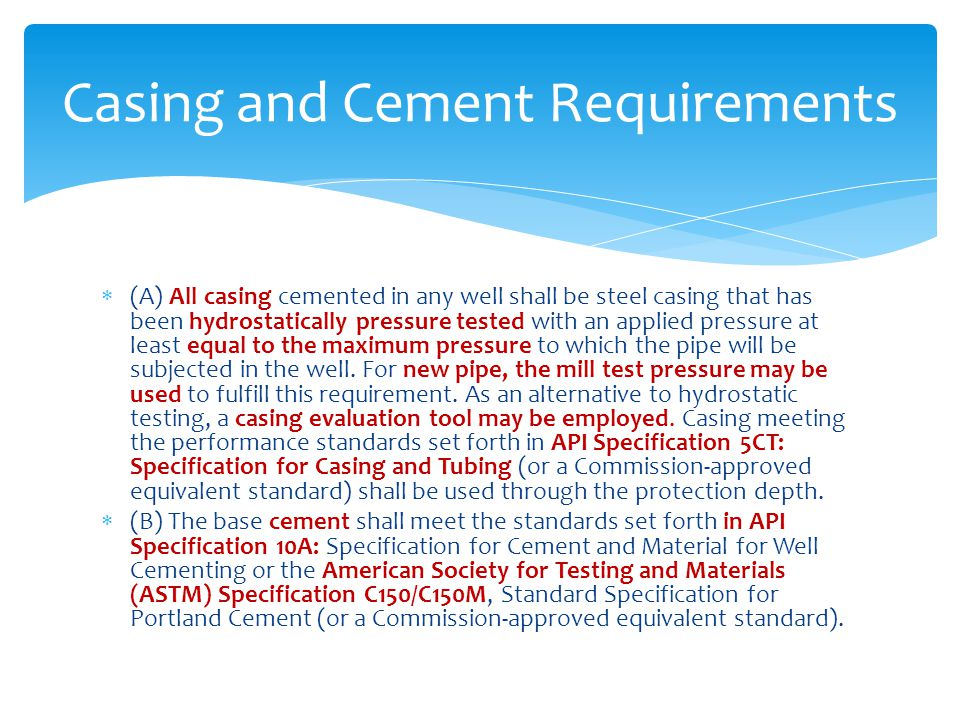 (A) All casing cemented in any well shall be steel casing that has been hydrostatically pressure tested with an applied pressure at least equal to t