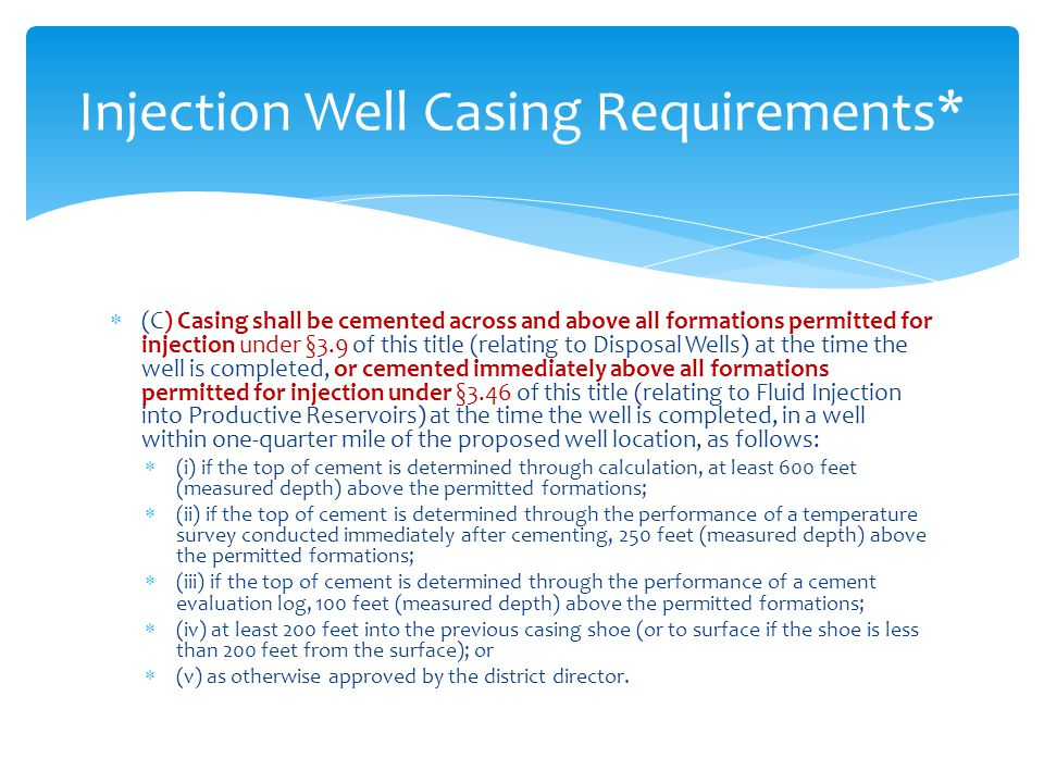  (C) Casing shall be cemented across and above all formations permitted for injection under §3.9 of this title (relating to Disposal Wells) at the ti