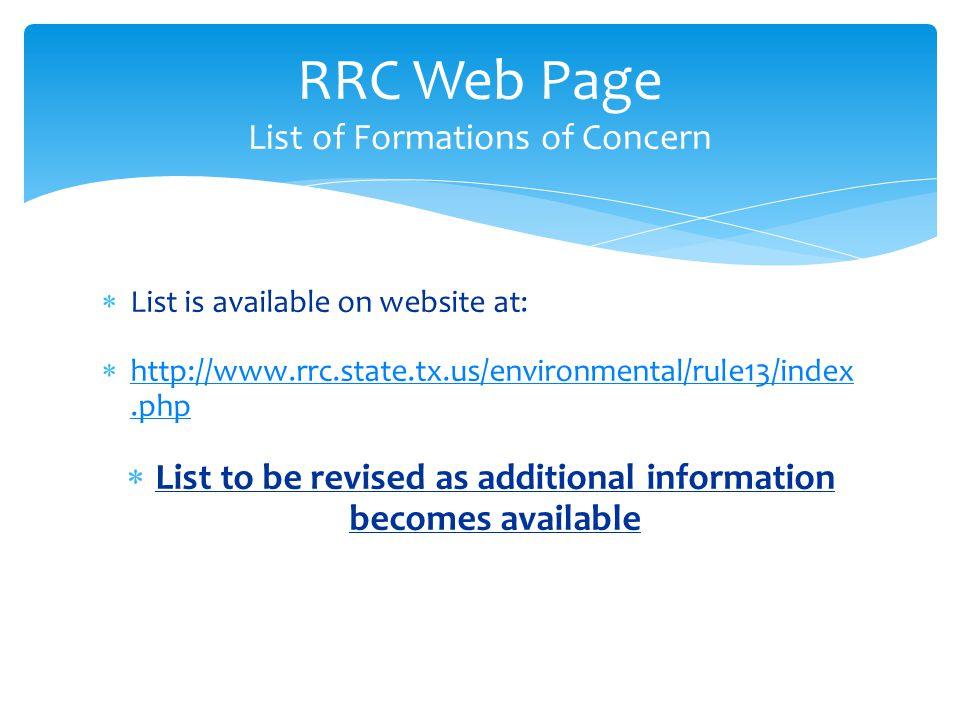  List is available on website at:  http://www.rrc.state.tx.us/environmental/rule13/index.php http://www.rrc.state.tx.us/environmental/rule13/index.p