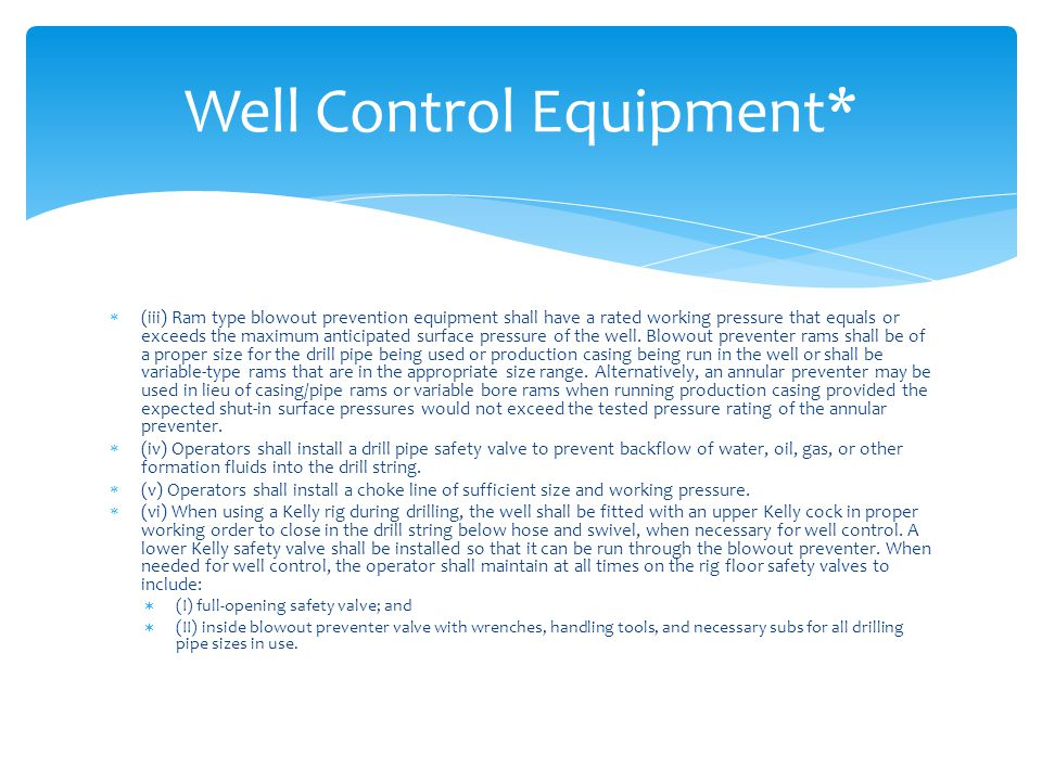  (iii) Ram type blowout prevention equipment shall have a rated working pressure that equals or exceeds the maximum anticipated surface pressure of t
