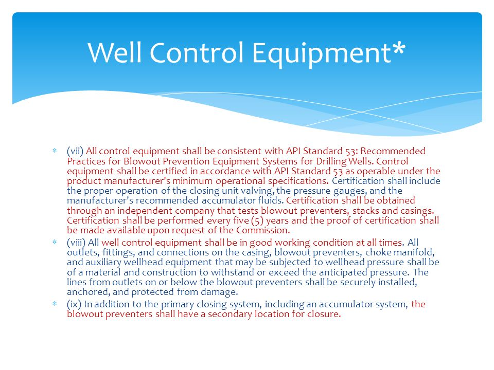  (vii) All control equipment shall be consistent with API Standard 53: Recommended Practices for Blowout Prevention Equipment Systems for Drilling We