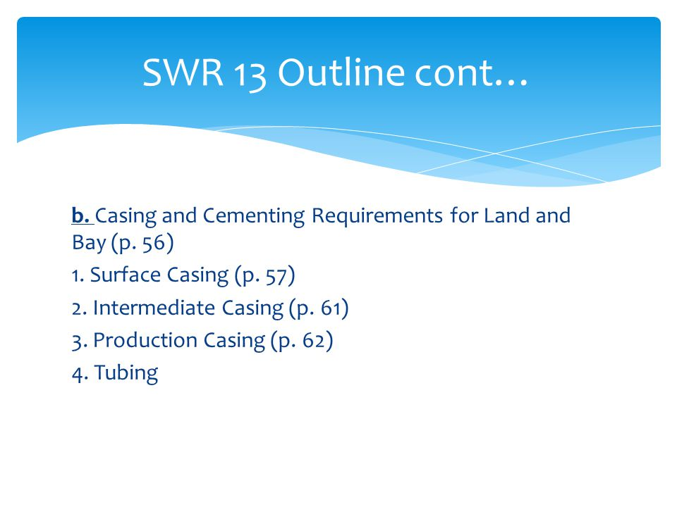 b. Casing and Cementing Requirements for Land and Bay (p. 56) 1. Surface Casing (p. 57) 2. Intermediate Casing (p. 61) 3. Production Casing (p. 62) 4.