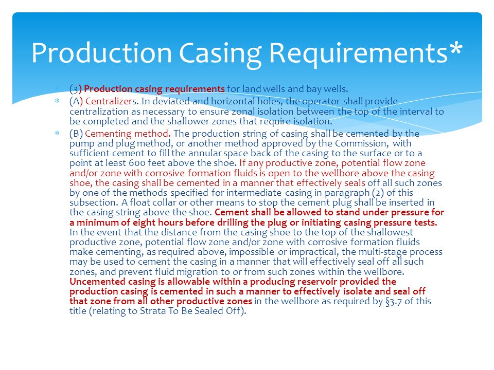  (3) Production casing requirements for land wells and bay wells.  (A) Centralizers. In deviated and horizontal holes, the operator shall provide ce