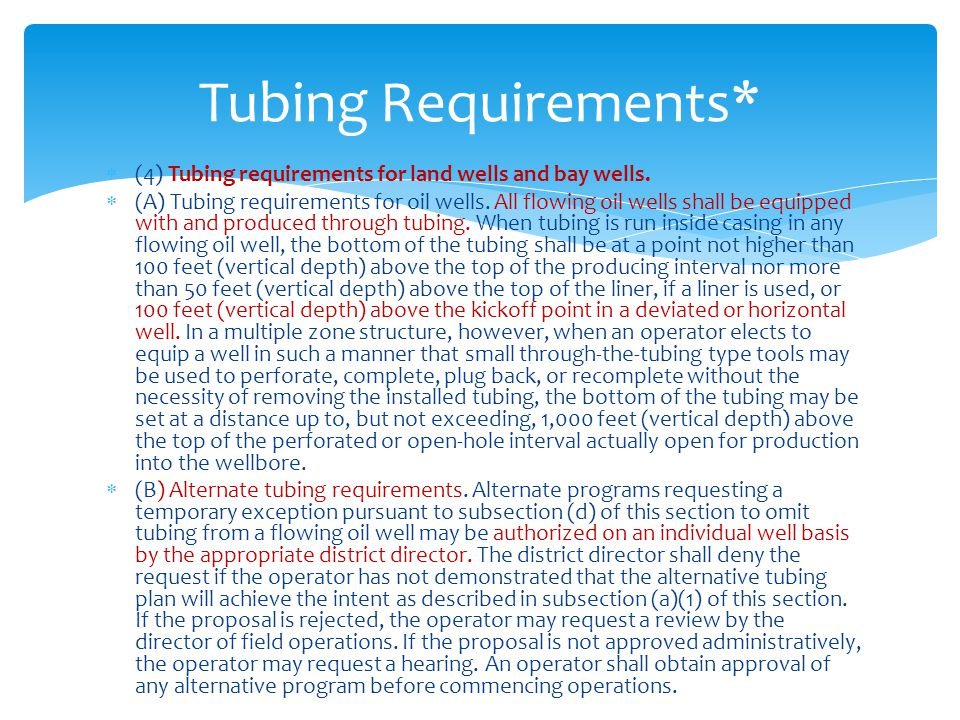  (4) Tubing requirements for land wells and bay wells.  (A) Tubing requirements for oil wells. All flowing oil wells shall be equipped with and prod
