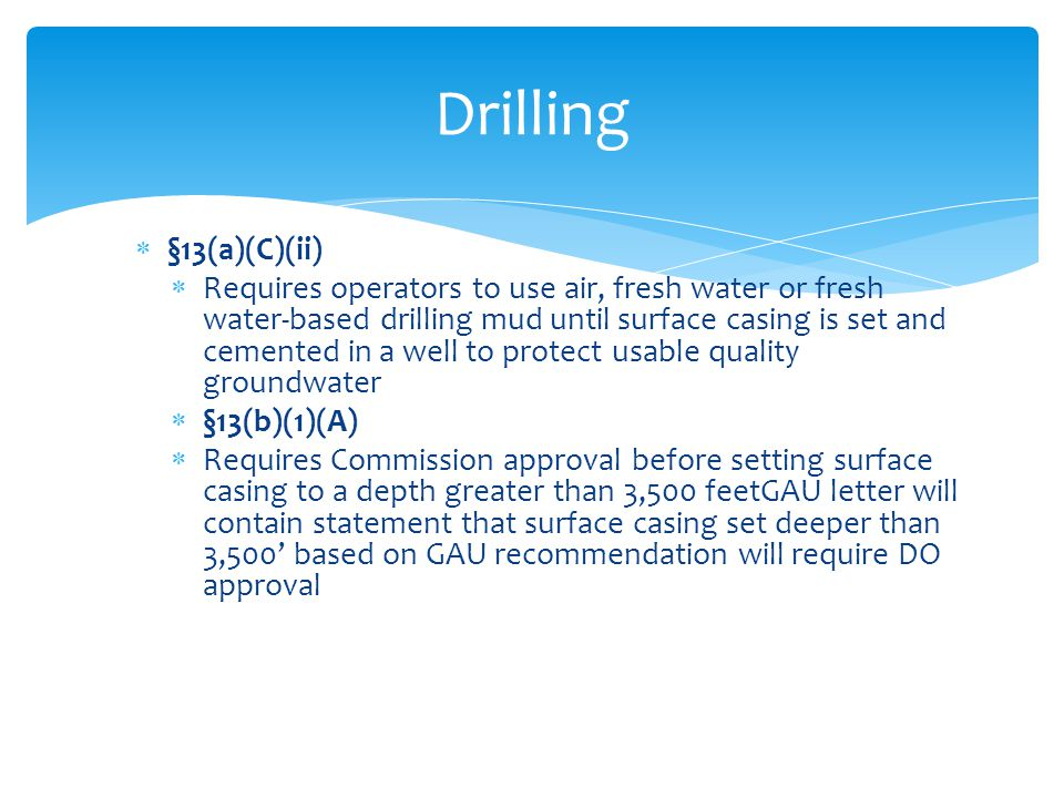  §13(a)(C)(ii)  Requires operators to use air, fresh water or fresh water-based drilling mud until surface casing is set and cemented in a well to p