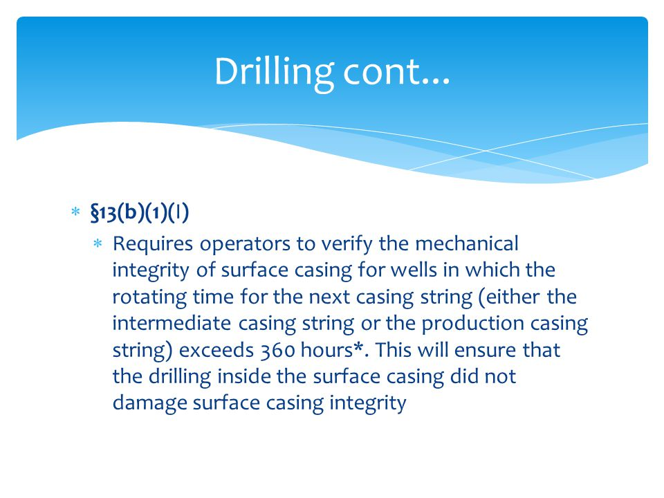  §13(b)(1)(I)  Requires operators to verify the mechanical integrity of surface casing for wells in which the rotating time for the next casing stri