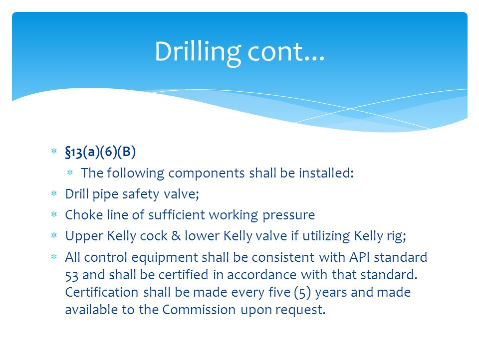  §13(a)(6)(B)  The following components shall be installed:  Drill pipe safety valve;  Choke line of sufficient working pressure  Upper Kelly coc