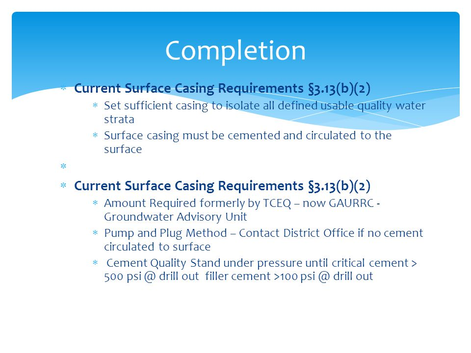  Current Surface Casing Requirements §3.13(b)(2)  Set sufficient casing to isolate all defined usable quality water strata  Surface casing must be