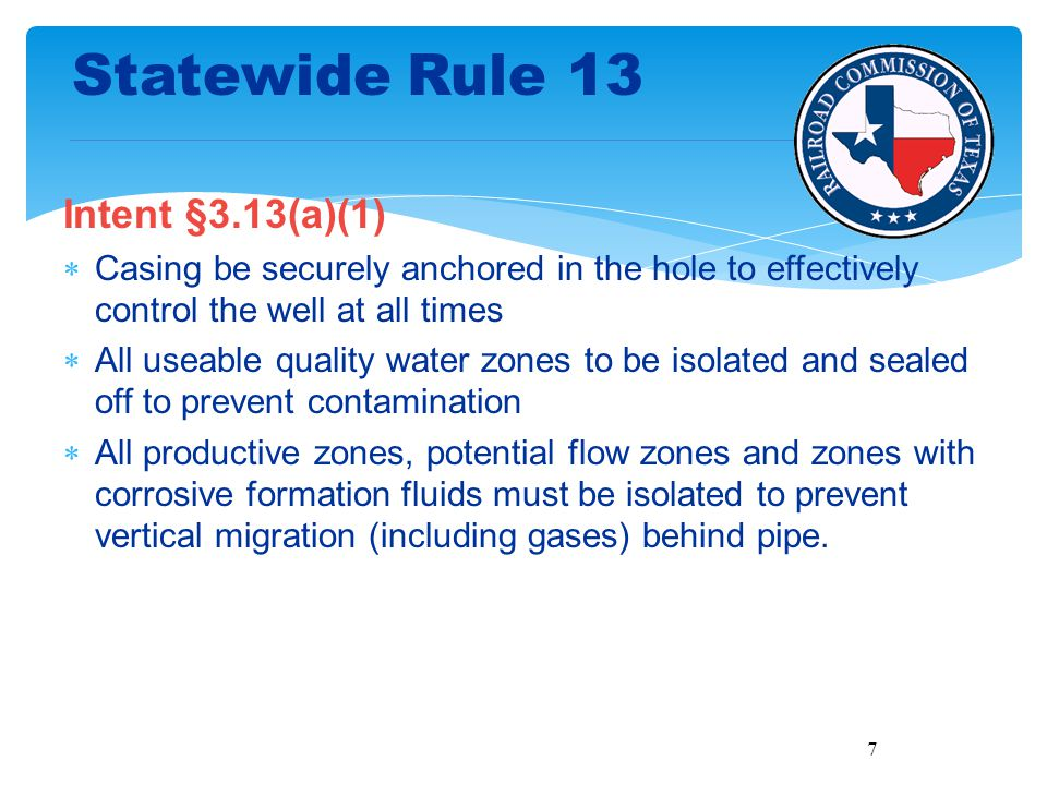 Statewide Rule 13 Intent §3.13(a)(1)  Casing be securely anchored in the hole to effectively control the well at all times  All useable quality wate