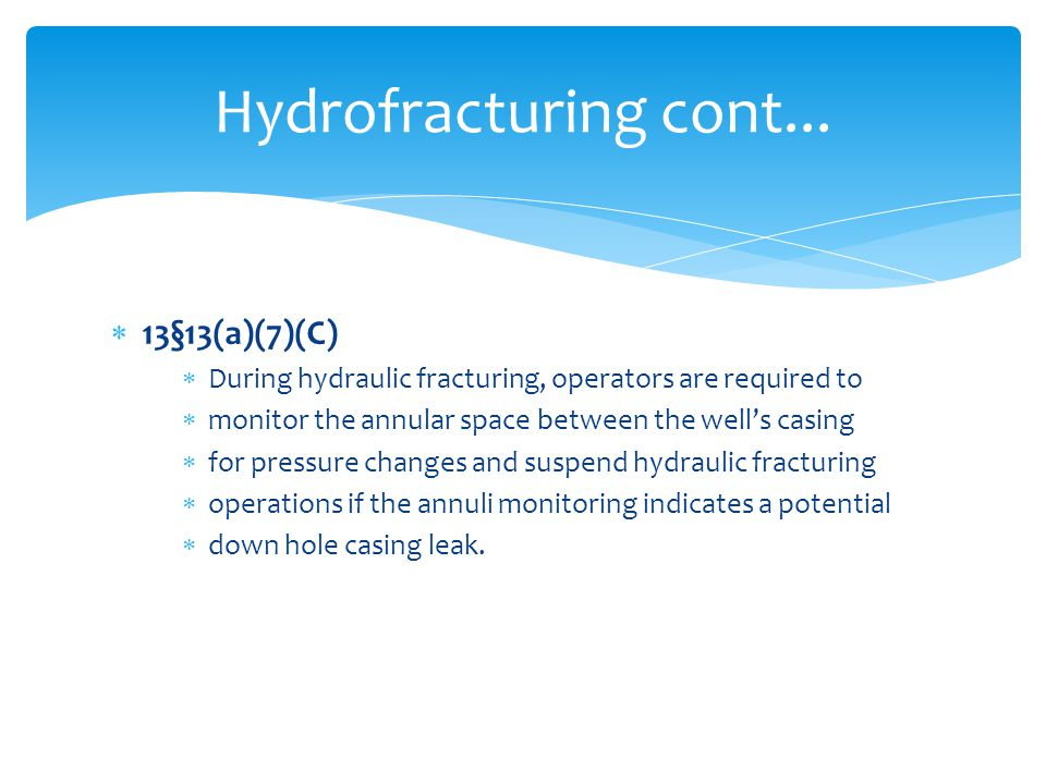  13§13(a)(7)(C)  During hydraulic fracturing, operators are required to  monitor the annular space between the well's casing  for pressure changes