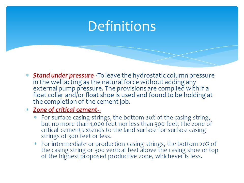  Stand under pressure--To leave the hydrostatic column pressure in the well acting as the natural force without adding any external pump pressure. Th