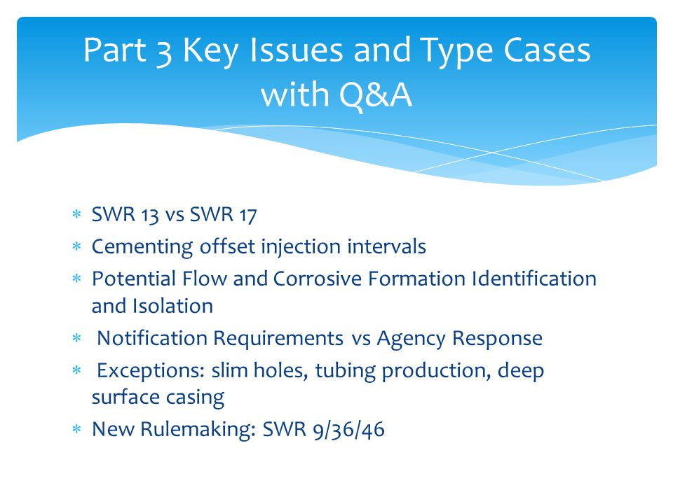  SWR 13 vs SWR 17  Cementing offset injection intervals  Potential Flow and Corrosive Formation Identification and Isolation  Notification Require