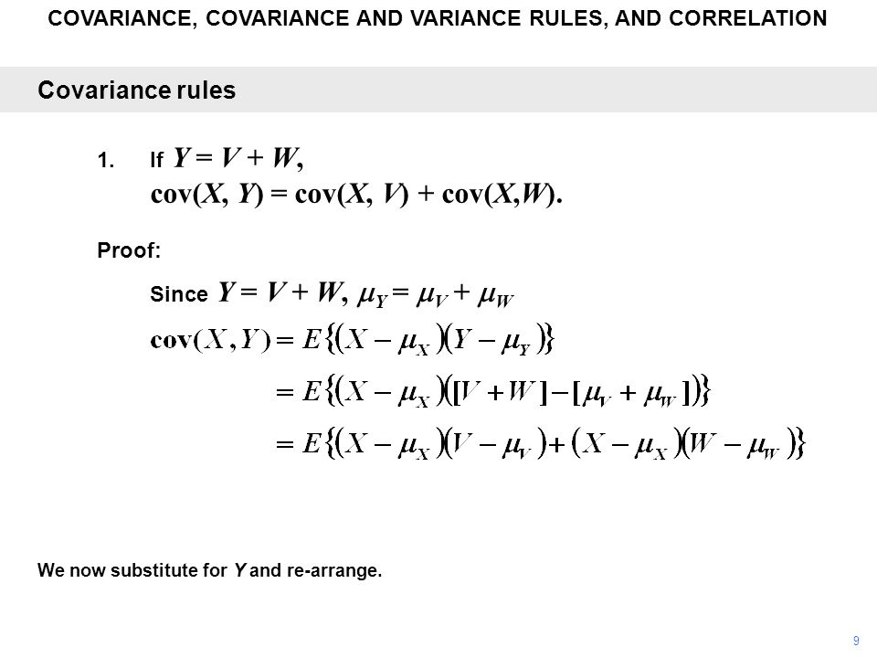 COVARIANCE, COVARIANCE AND VARIANCE RULES, AND CORRELATION We now substitute for Y and re-arrange. Covariance rules 1.If Y = V + W, cov(X, Y) = cov(X,
