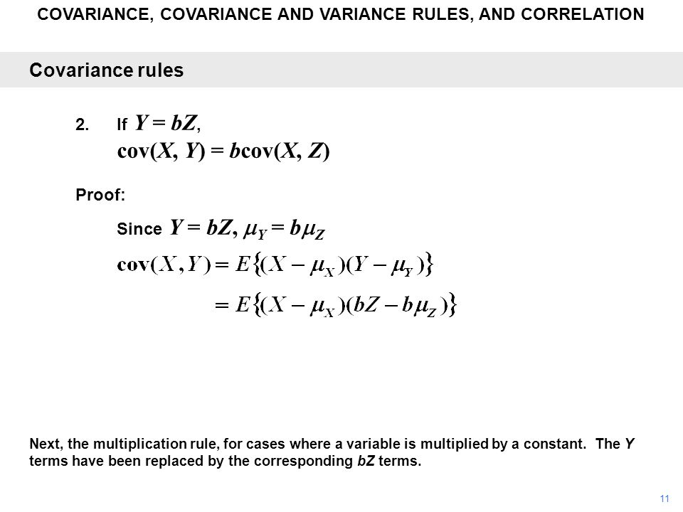 COVARIANCE, COVARIANCE AND VARIANCE RULES, AND CORRELATION Next, the multiplication rule, for cases where a variable is multiplied by a constant. The