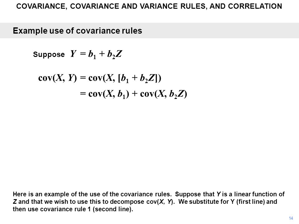 COVARIANCE, COVARIANCE AND VARIANCE RULES, AND CORRELATION Here is an example of the use of the covariance rules. Suppose that Y is a linear function