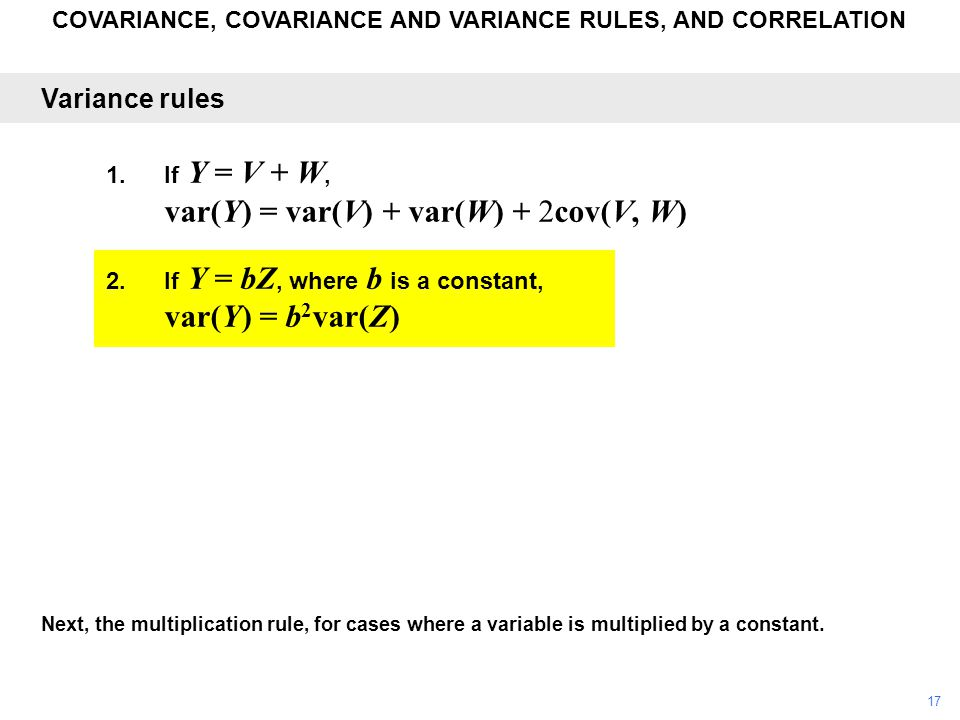 COVARIANCE, COVARIANCE AND VARIANCE RULES, AND CORRELATION Next, the multiplication rule, for cases where a variable is multiplied by a constant. Vari