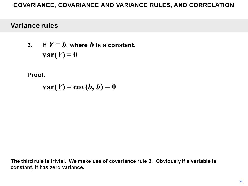 COVARIANCE, COVARIANCE AND VARIANCE RULES, AND CORRELATION The third rule is trivial. We make use of covariance rule 3. Obviously if a variable is con