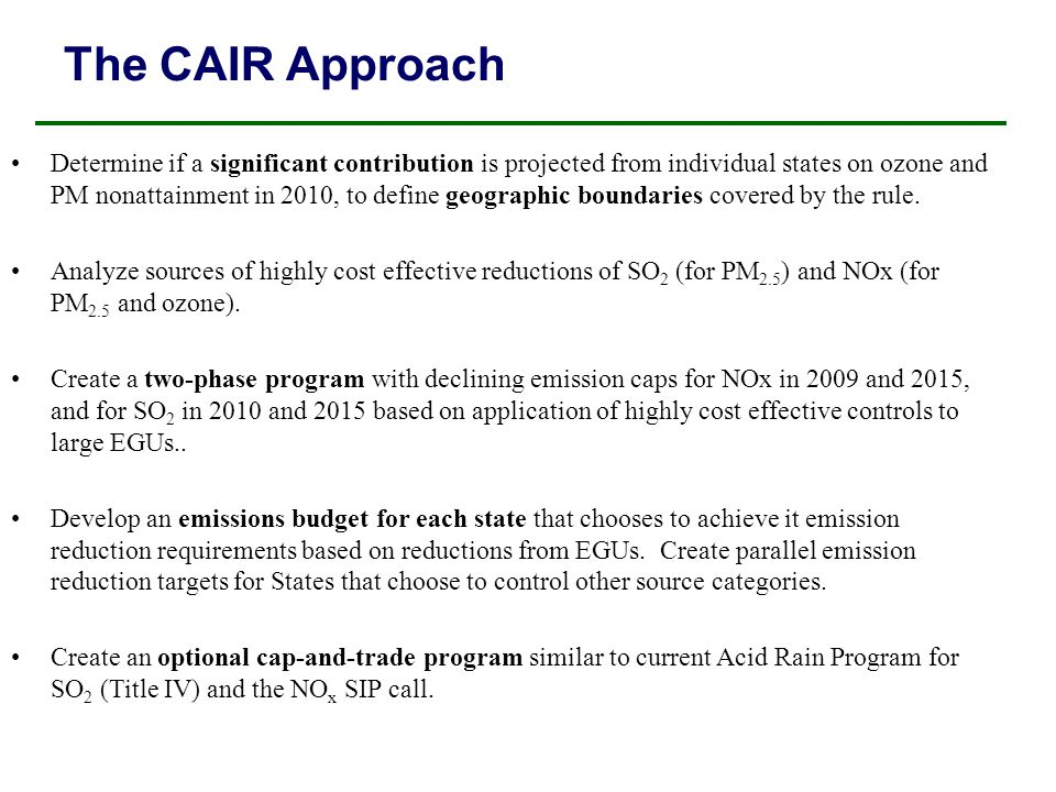 Summary of Regionwide Caps and Timing CAIR implements a two-phase NOx and SO 2 emission reduction program with declining caps, affecting a total of 28 States and DC.