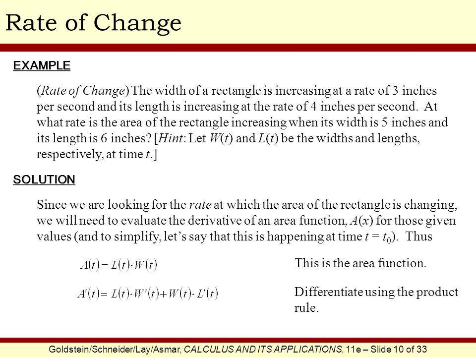 Goldstein/Schneider/Lay/Asmar, CALCULUS AND ITS APPLICATIONS, 11e – Slide 10 of 33 Rate of ChangeEXAMPLE SOLUTION (Rate of Change) The width of a rect