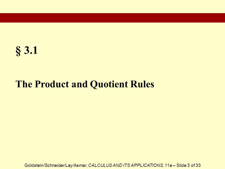 Goldstein/Schneider/Lay/Asmar, CALCULUS AND ITS APPLICATIONS, 11e – Slide 4 of 33  The Product Rule  The Quotient Rule  Rate of Change Section Outline