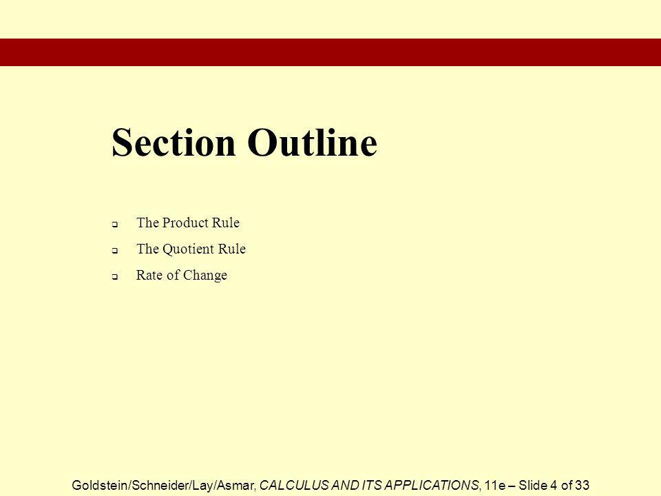 Goldstein/Schneider/Lay/Asmar, CALCULUS AND ITS APPLICATIONS, 11e – Slide 4 of 33  The Product Rule  The Quotient Rule  Rate of Change Section Outl